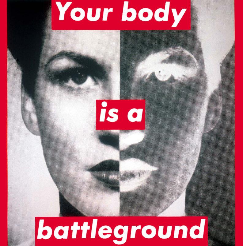 Shrieking Places_Barbara Kruger_Your body is a battableground